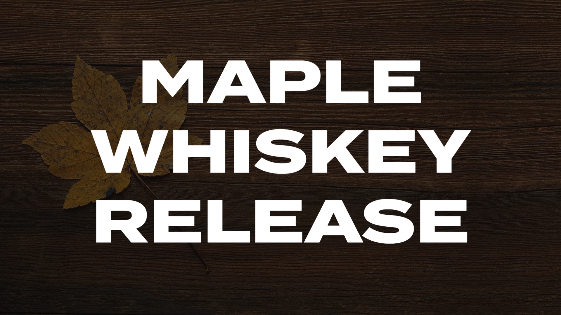 Maple Whiskey Release