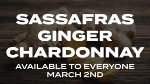 Sassafras Ginger Chardonnay Loyalty & Public Release